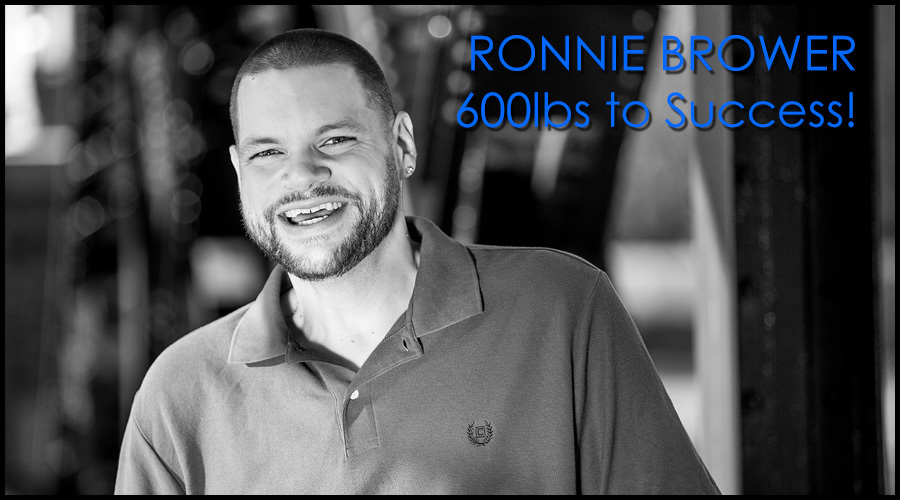 Ronnie Brower 600 lbs to success
